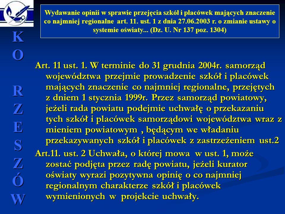 Art. 11 ust. 1. W terminie do 31 grudnia 2004r. samorząd województwa przejmie prowadzenie szkół i placówek mających znaczenie co najmniej regionalne,