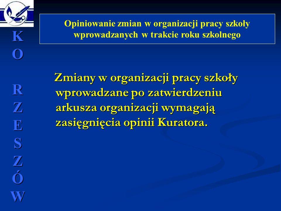 Zmiany w organizacji pracy szkoły wprowadzane po zatwierdzeniu arkusza organizacji wymagają zasięgnięcia opinii Kuratora. Zmiany w organizacji pracy s