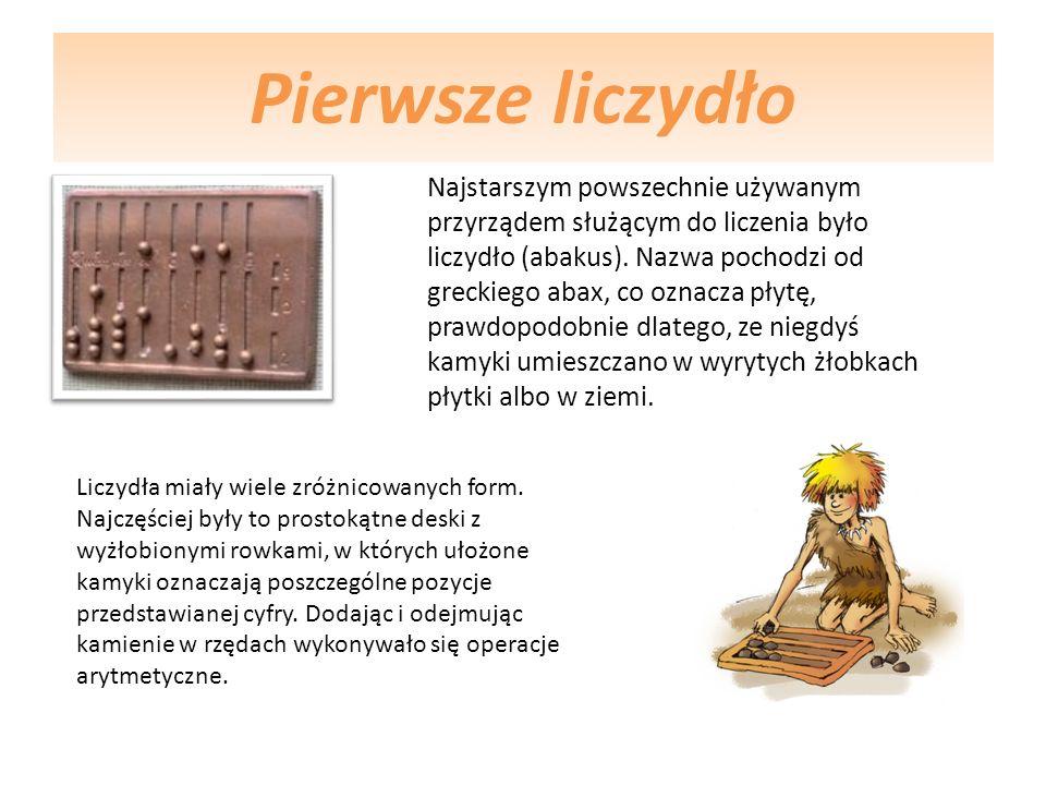 Pierwsze liczydło Najstarszym powszechnie używanym przyrządem służącym do liczenia było liczydło (abakus). Nazwa pochodzi od greckiego abax, co oznacz