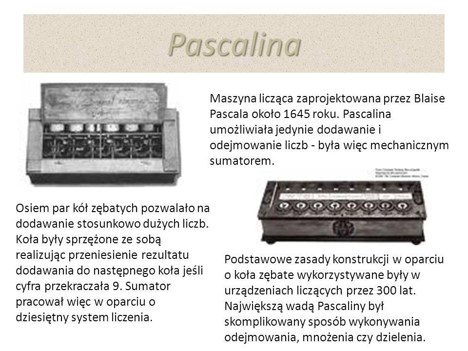 Pascalina Maszyna licząca zaprojektowana przez Blaise Pascala około 1645 roku. Pascalina umożliwiała jedynie dodawanie i odejmowanie liczb - była więc