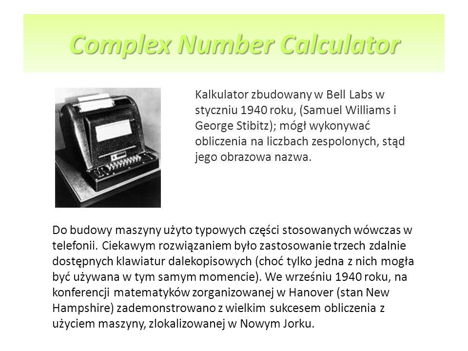 Complex Number Calculator Kalkulator zbudowany w Bell Labs w styczniu 1940 roku, (Samuel Williams i George Stibitz); mógł wykonywać obliczenia na licz