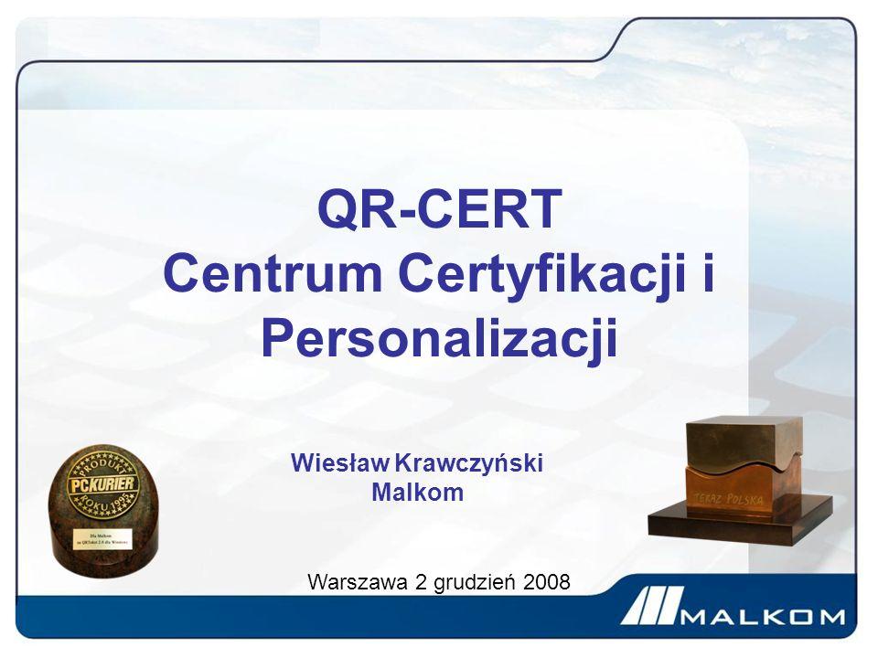 QR-CERT Centrum Certyfikacji i Personalizacji Warszawa 2 grudzień 2008 Wiesław Krawczyński Malkom