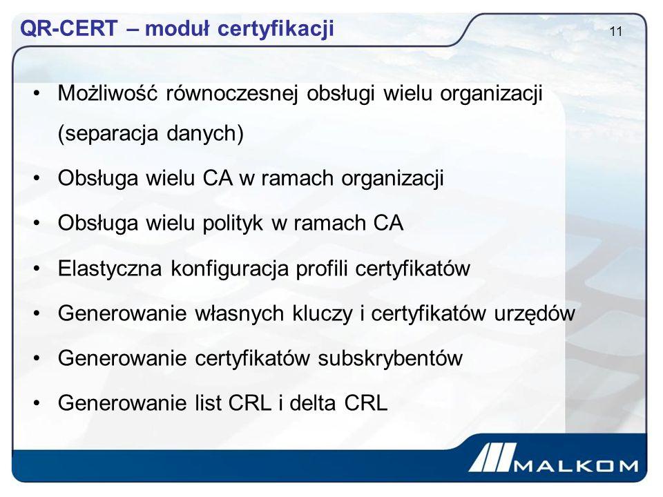 QR-CERT – moduł certyfikacji Możliwość równoczesnej obsługi wielu organizacji (separacja danych) Obsługa wielu CA w ramach organizacji Obsługa wielu polityk w ramach CA Elastyczna konfiguracja profili certyfikatów Generowanie własnych kluczy i certyfikatów urzędów Generowanie certyfikatów subskrybentów Generowanie list CRL i delta CRL 11