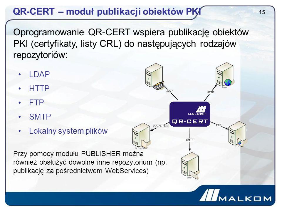 QR-CERT – moduł publikacji obiektów PKI 15 LDAP HTTP FTP SMTP Lokalny system plików Oprogramowanie QR-CERT wspiera publikację obiektów PKI (certyfikaty, listy CRL) do następujących rodzajów repozytoriów: Przy pomocy modułu PUBLISHER można również obsłużyć dowolne inne repozytorium (np.