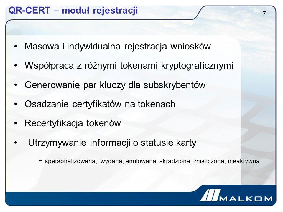 QR-CERT – moduł rejestracji Masowa i indywidualna rejestracja wniosków Współpraca z różnymi tokenami kryptograficznymi Generowanie par kluczy dla subskrybentów Osadzanie certyfikatów na tokenach Recertyfikacja tokenów Utrzymywanie informacji o statusie karty - spersonalizowana, wydana, anulowana, skradziona, zniszczona, nieaktywna 7