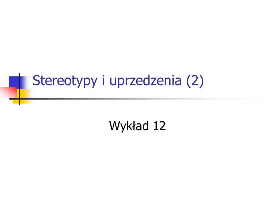 Stereotypy i uprzedzenia (2) Wykład 12