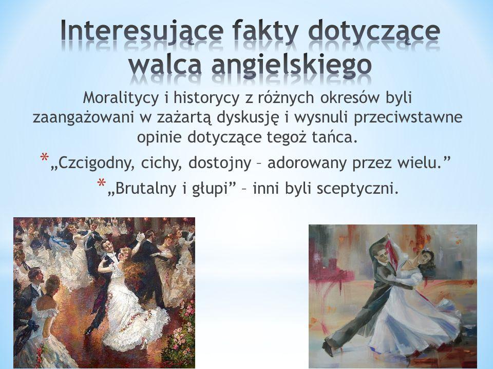 Moralitycy i historycy z różnych okresów byli zaangażowani w zażartą dyskusję i wysnuli przeciwstawne opinie dotyczące tegoż tańca. *Czcigodny, cichy,