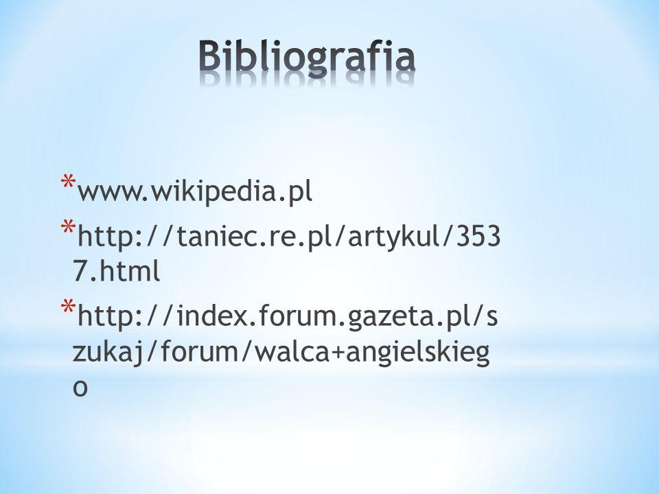 * www.wikipedia.pl * http://taniec.re.pl/artykul/353 7.html * http://index.forum.gazeta.pl/s zukaj/forum/walca+angielskieg o