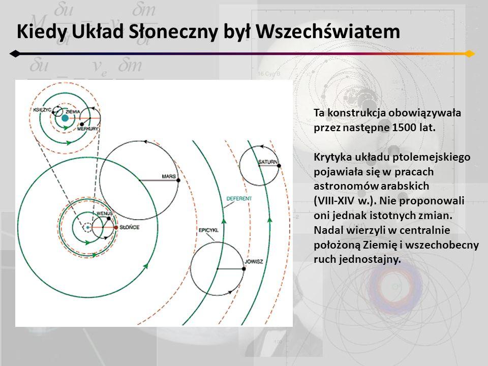 Kiedy Układ Słoneczny był Wszechświatem Ta konstrukcja obowiązywała przez następne 1500 lat. Krytyka układu ptolemejskiego pojawiała się w pracach ast
