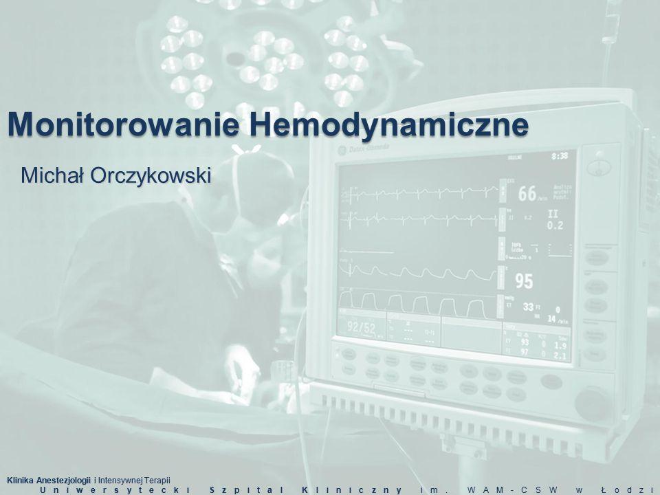 Klinika Anestezjologii i Intensywnej Terapii Uniwersytecki Szpital Kliniczny im. WAM-CSW w Łodzi Monitorowanie Hemodynamiczne Michał Orczykowski Klini