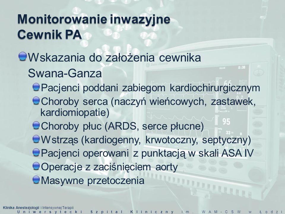 Klinika Anestezjologii i Intensywnej Terapii Uniwersytecki Szpital Kliniczny im. WAM-CSW w Łodzi Monitorowanie inwazyjne Cewnik PA Wskazania do założe