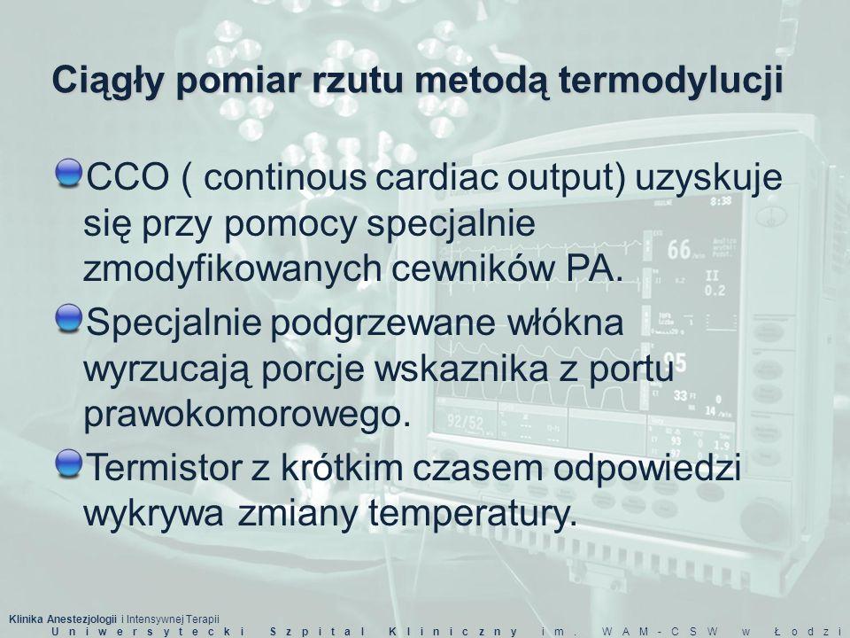 Klinika Anestezjologii i Intensywnej Terapii Uniwersytecki Szpital Kliniczny im. WAM-CSW w Łodzi Ciągły pomiar rzutu metodą termodylucji CCO ( contino