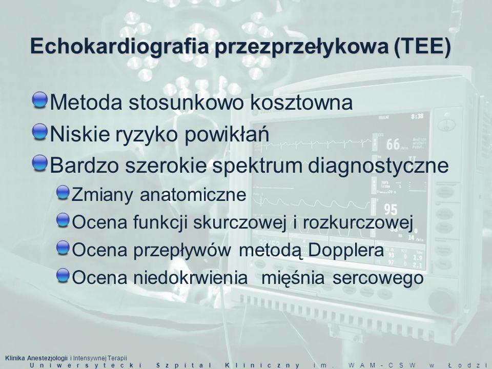 Klinika Anestezjologii i Intensywnej Terapii Uniwersytecki Szpital Kliniczny im. WAM-CSW w Łodzi Echokardiografia przezprzełykowa (TEE) Metoda stosunk