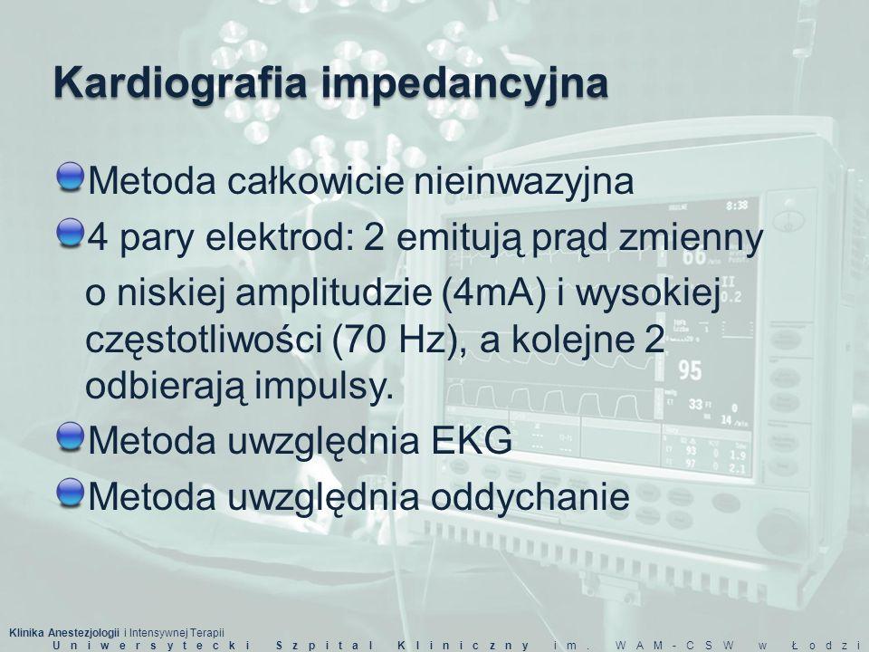 Klinika Anestezjologii i Intensywnej Terapii Uniwersytecki Szpital Kliniczny im. WAM-CSW w Łodzi Kardiografia impedancyjna Metoda całkowicie nieinwazy