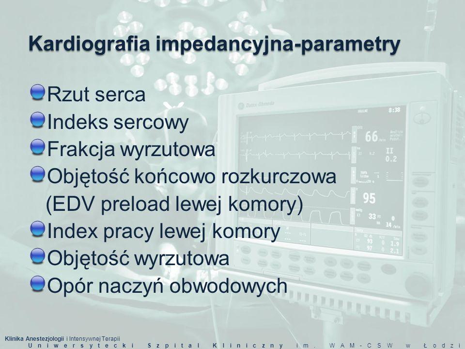 Klinika Anestezjologii i Intensywnej Terapii Uniwersytecki Szpital Kliniczny im. WAM-CSW w Łodzi Kardiografia impedancyjna-parametry Rzut serca Indeks