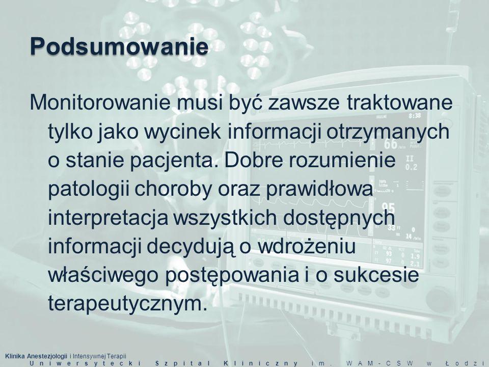Klinika Anestezjologii i Intensywnej Terapii Uniwersytecki Szpital Kliniczny im. WAM-CSW w Łodzi Podsumowanie Monitorowanie musi być zawsze traktowane