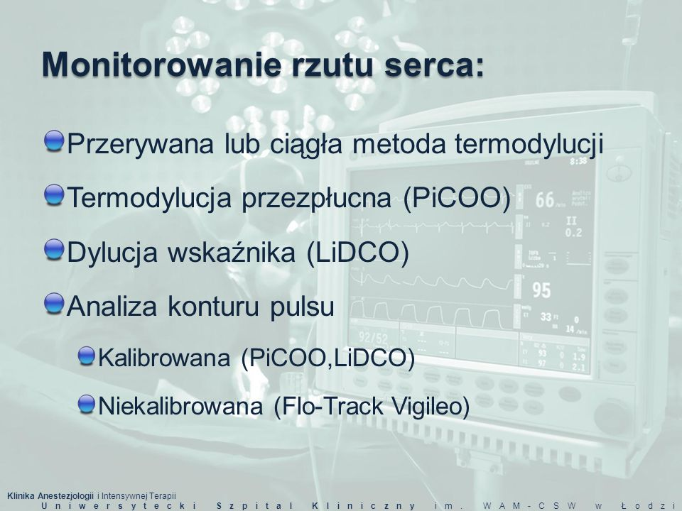 Klinika Anestezjologii i Intensywnej Terapii Uniwersytecki Szpital Kliniczny im. WAM-CSW w Łodzi Monitorowanie rzutu serca: Przerywana lub ciągła meto
