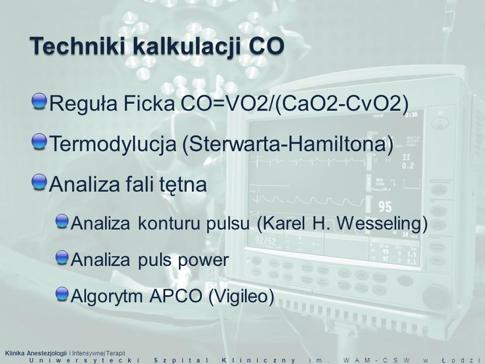 Klinika Anestezjologii i Intensywnej Terapii Uniwersytecki Szpital Kliniczny im. WAM-CSW w Łodzi Techniki kalkulacji CO Reguła Ficka CO=VO2/(CaO2-CvO2
