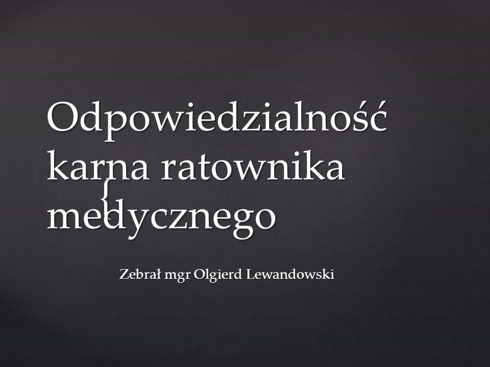 { Odpowiedzialność karna ratownika medycznego Zebrał mgr Olgierd Lewandowski