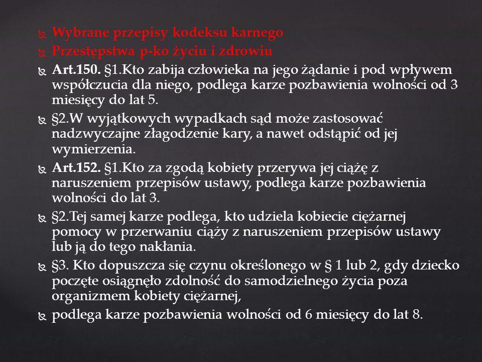 Wybrane przepisy kodeksu karnego Przestępstwa p-ko życiu i zdrowiu Art.150. §1.Kto zabija człowieka na jego żądanie i pod wpływem współczucia dla nieg