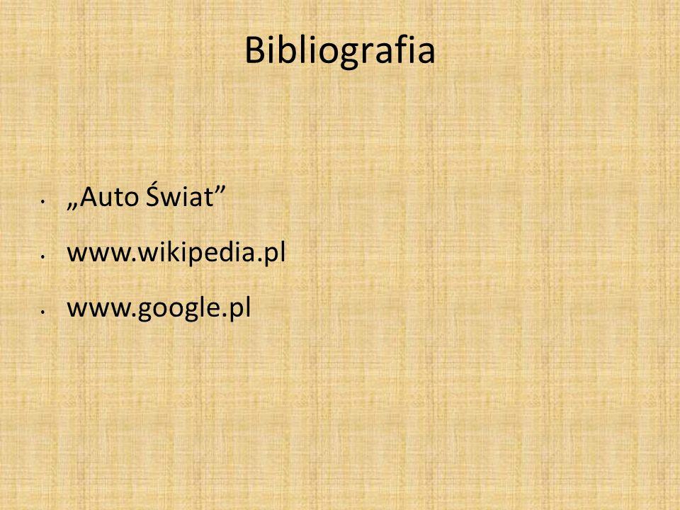 Bibliografia Auto Świat www.wikipedia.pl www.google.pl