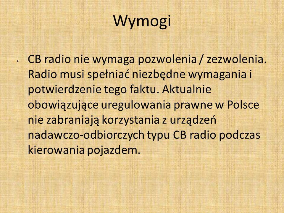 Wymogi CB radio nie wymaga pozwolenia / zezwolenia. Radio musi spełniać niezbędne wymagania i potwierdzenie tego faktu. Aktualnie obowiązujące uregulo