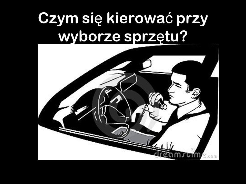 Czym si ę kierowa ć przy wyborze sprz ę tu?