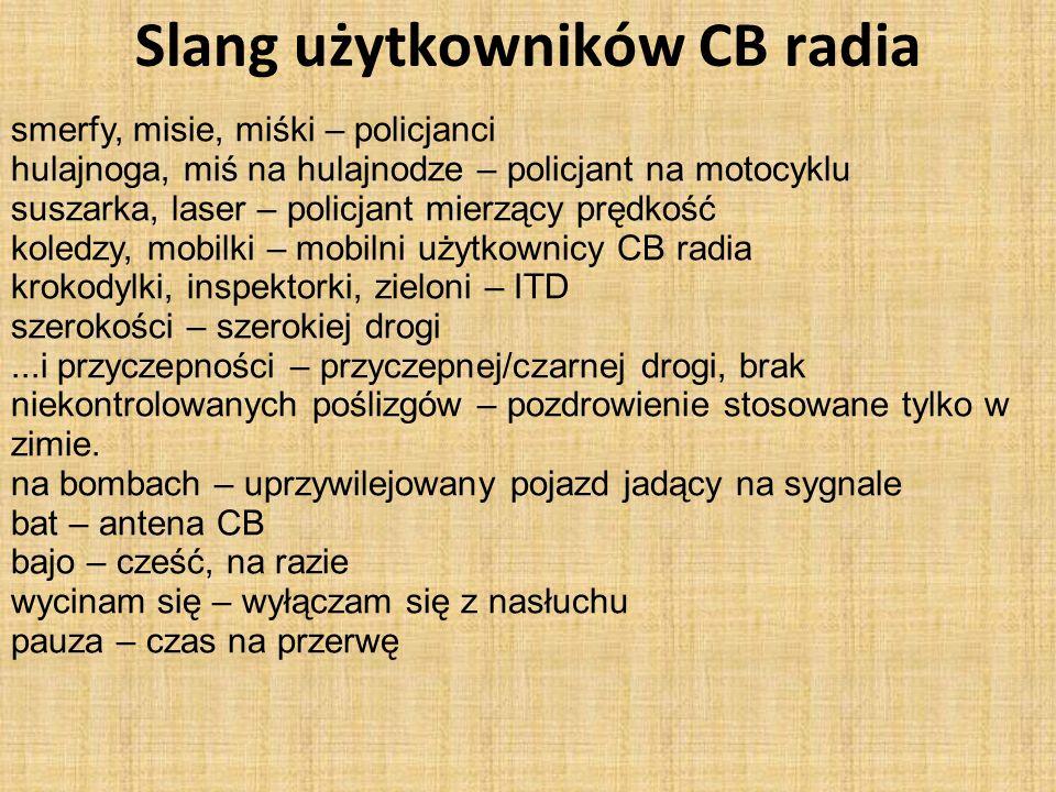 Slang użytkowników CB radia smerfy, misie, miśki – policjanci hulajnoga, miś na hulajnodze – policjant na motocyklu suszarka, laser – policjant mierzą