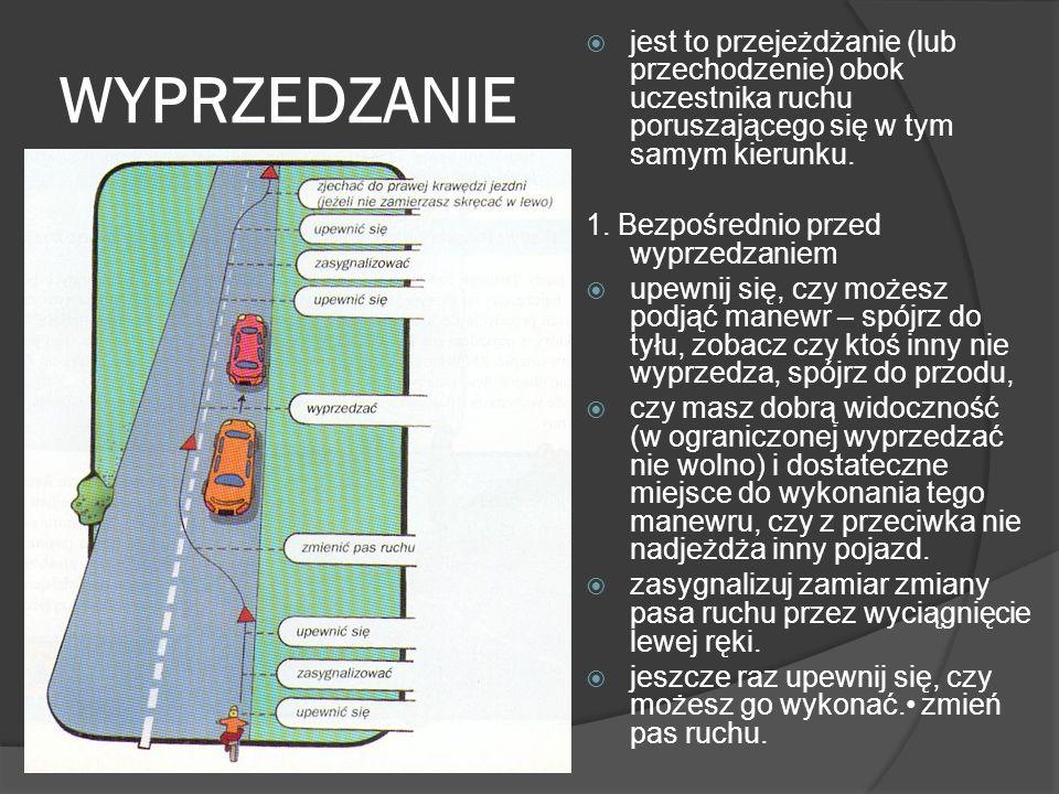 WYPRZEDZANIE jest to przejeżdżanie (lub przechodzenie) obok uczestnika ruchu poruszającego się w tym samym kierunku. 1. Bezpośrednio przed wyprzedzani