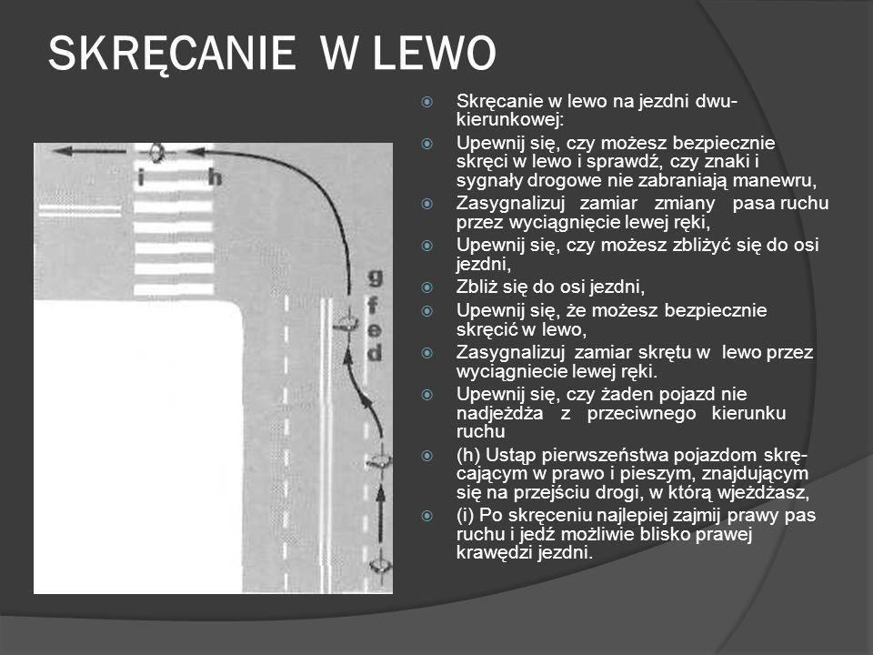 SKRĘCANIE W LEWO Skręcanie w lewo na jezdni dwu kierunkowej: Upewnij się, czy możesz bezpiecznie skręci w lewo i sprawdź, czy znaki i sygnały drogowe