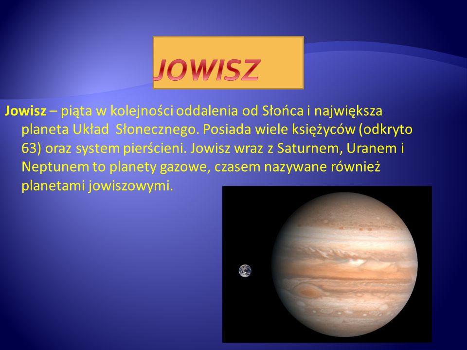 Jowisz – piąta w kolejności oddalenia od Słońca i największa planeta Układ Słonecznego. Posiada wiele księżyców (odkryto 63) oraz system pierścieni. J