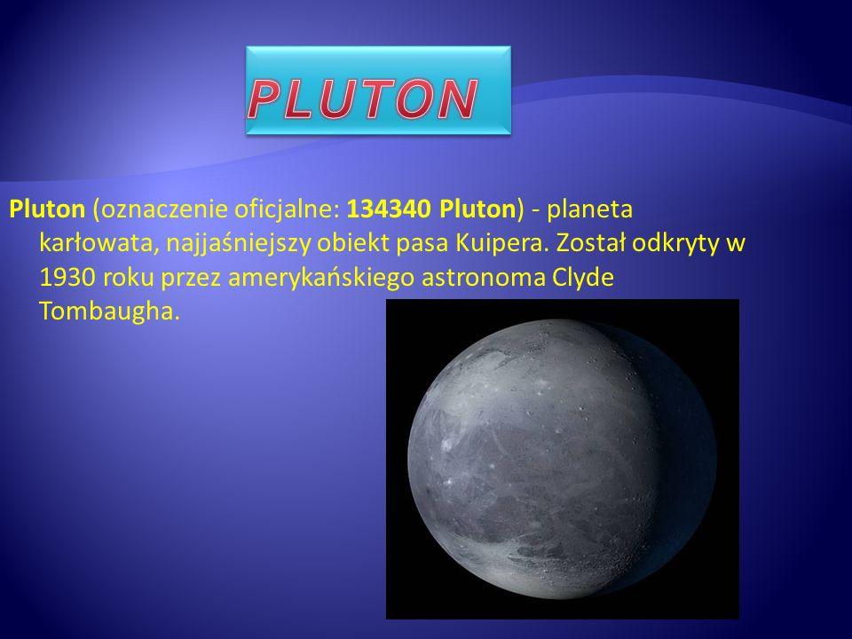 Pluton (oznaczenie oficjalne: 134340 Pluton) - planeta karłowata, najjaśniejszy obiekt pasa Kuipera. Został odkryty w 1930 roku przez amerykańskiego a