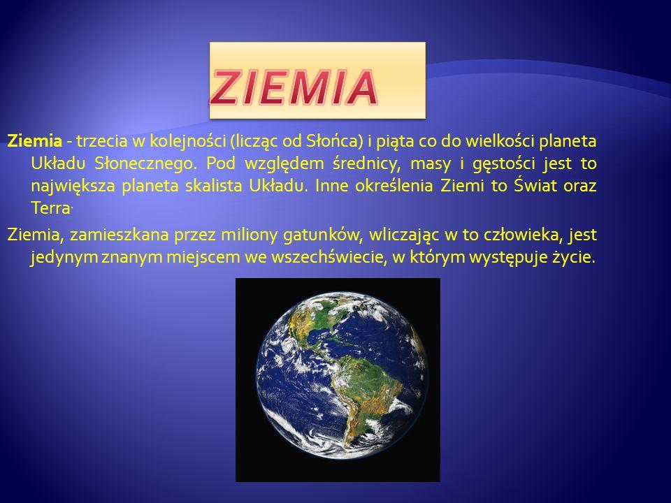 Ziemia - trzecia w kolejności (licząc od Słońca) i piąta co do wielkości planeta Układu Słonecznego. Pod względem średnicy, masy i gęstości jest to na