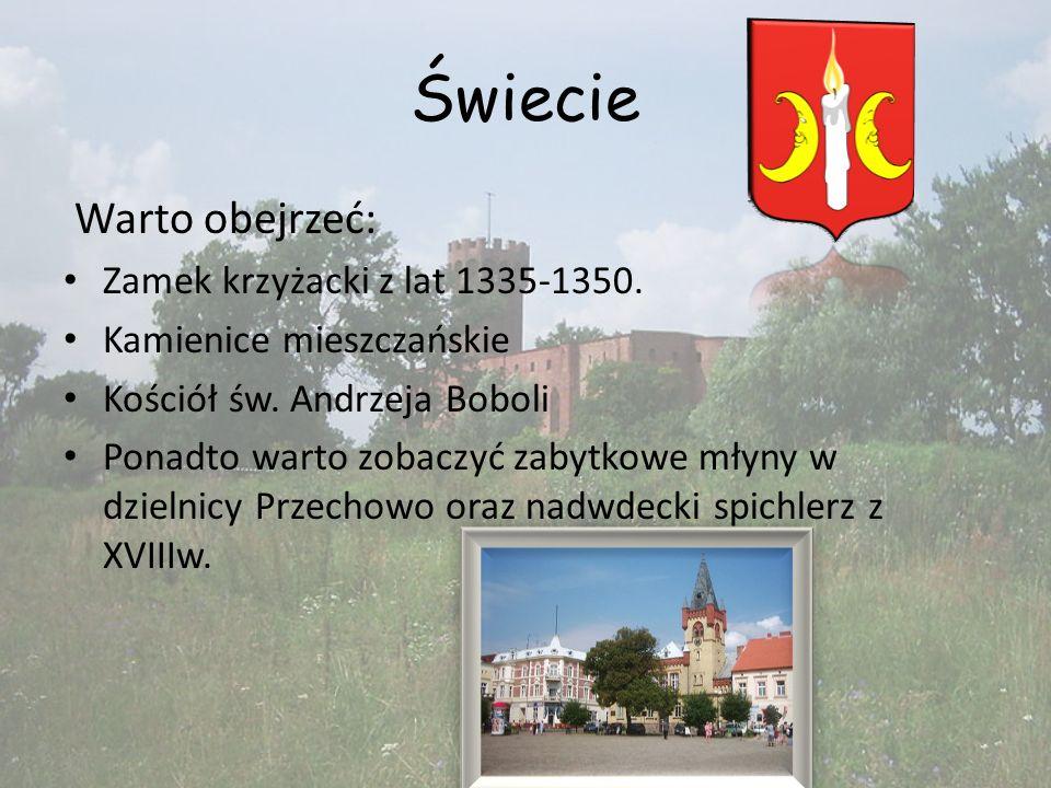 Świecie Warto obejrzeć: Zamek krzyżacki z lat 1335-1350. Kamienice mieszczańskie Kościół św. Andrzeja Boboli Ponadto warto zobaczyć zabytkowe młyny w