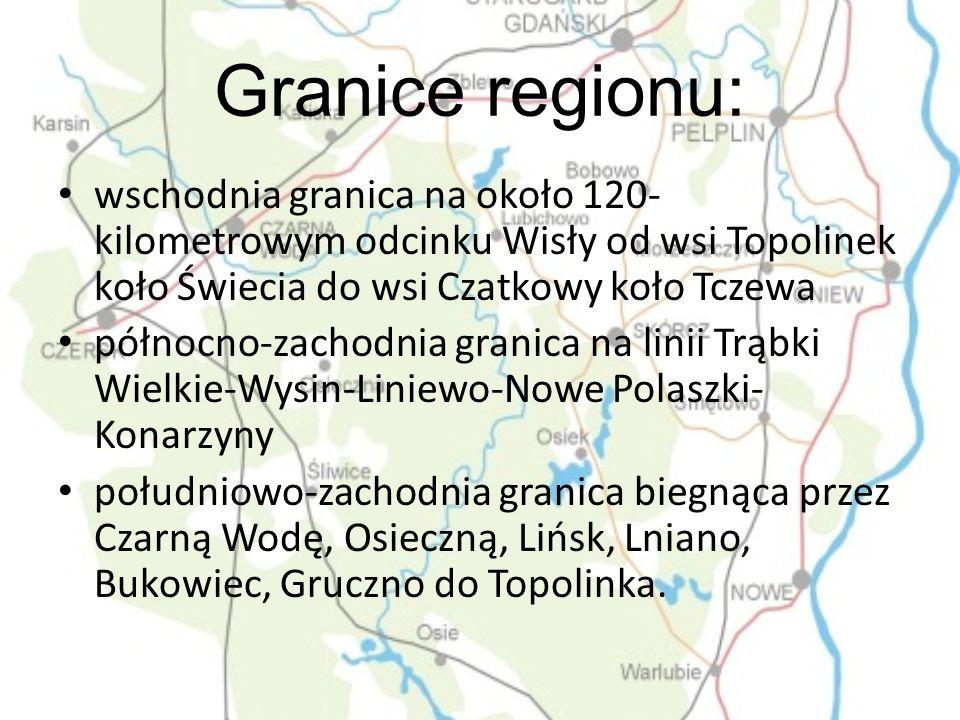 Granice regionu: wschodnia granica na około 120- kilometrowym odcinku Wisły od wsi Topolinek koło Świecia do wsi Czatkowy koło Tczewa północno-zachodn