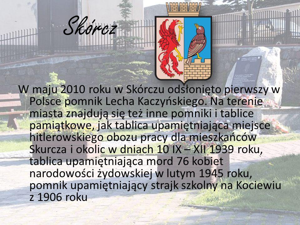 Skórcz W maju 2010 roku w Skórczu odsłonięto pierwszy w Polsce pomnik Lecha Kaczyńskiego. Na terenie miasta znajdują się też inne pomniki i tablice pa
