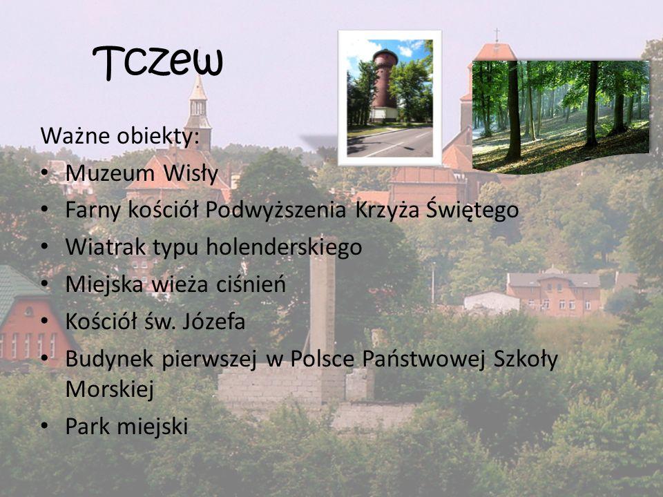 Tczew Ważne obiekty: Muzeum Wisły Farny kościół Podwyższenia Krzyża Świętego Wiatrak typu holenderskiego Miejska wieża ciśnień Kościół św. Józefa Budy
