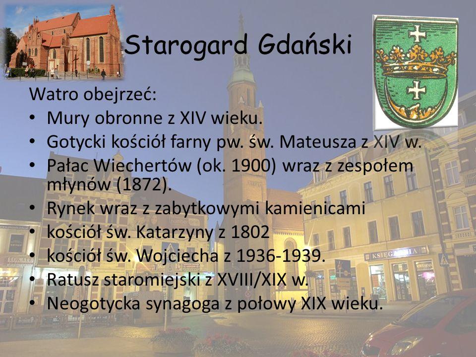 Starogard Gdański Watro obejrzeć: Mury obronne z XIV wieku. Gotycki kościół farny pw. św. Mateusza z XIV w. Pałac Wiechertów (ok. 1900) wraz z zespołe