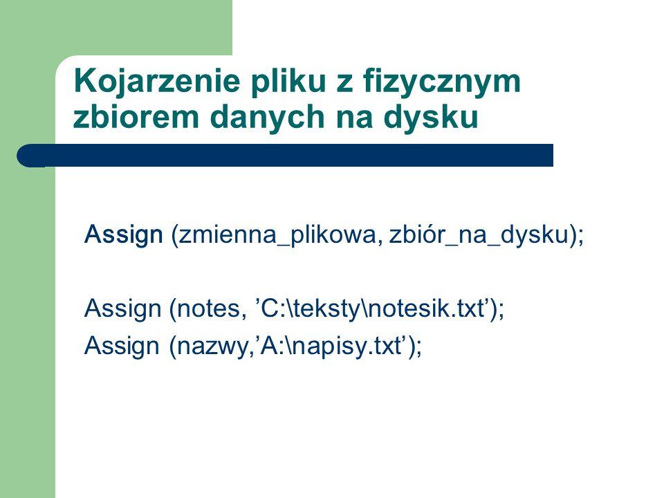 Otwieranie pliku Rewrite ( z mienna_ p likowa); utworzenie i otwarcie nowego pliku do zapisu Reset ( z mienna_ p likowa); otwarcie istniejącego pliku do odczytu, wskaźnik ustawia się na pierwszym elemencie Append ( z mienna_ plikowa ); otwarcie istniejącego pliku tekstowego wyłącznie do zapisu, wskaźnik ustawia się na końcu zbioru