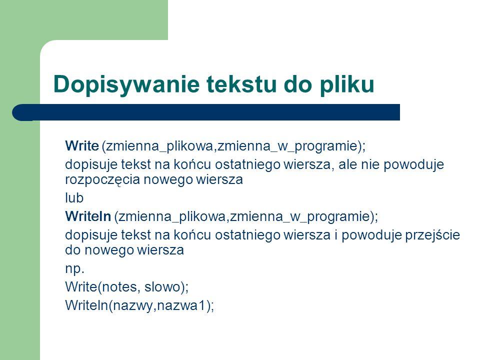 Odczytywanie plików tekstowych Read (zmienna_plikowa,zmienna_w_programie); lub Readln (zmienna_plikowa,zmienna_w_programie); np.