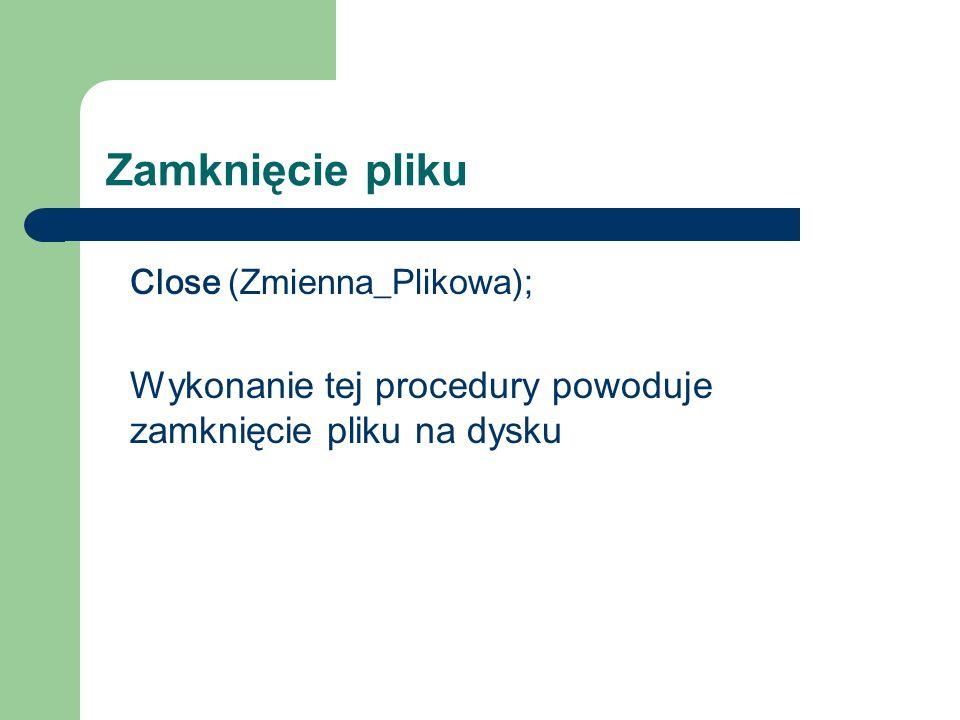 Zamknięcie pliku Close (Zmienna_Plikowa); Wykonanie tej procedury powoduje zamknięcie pliku na dysku