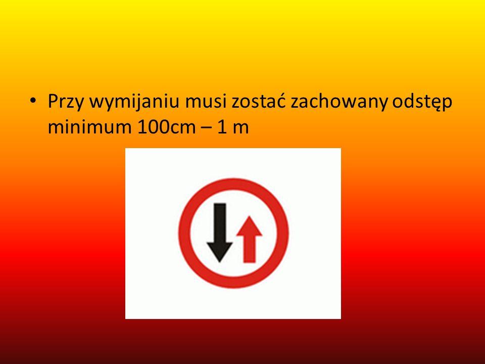 Przy wymijaniu musi zostać zachowany odstęp minimum 100cm – 1 m