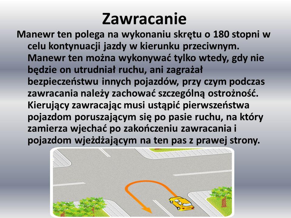 Zawracanie Manewr ten polega na wykonaniu skrętu o 180 stopni w celu kontynuacji jazdy w kierunku przeciwnym.