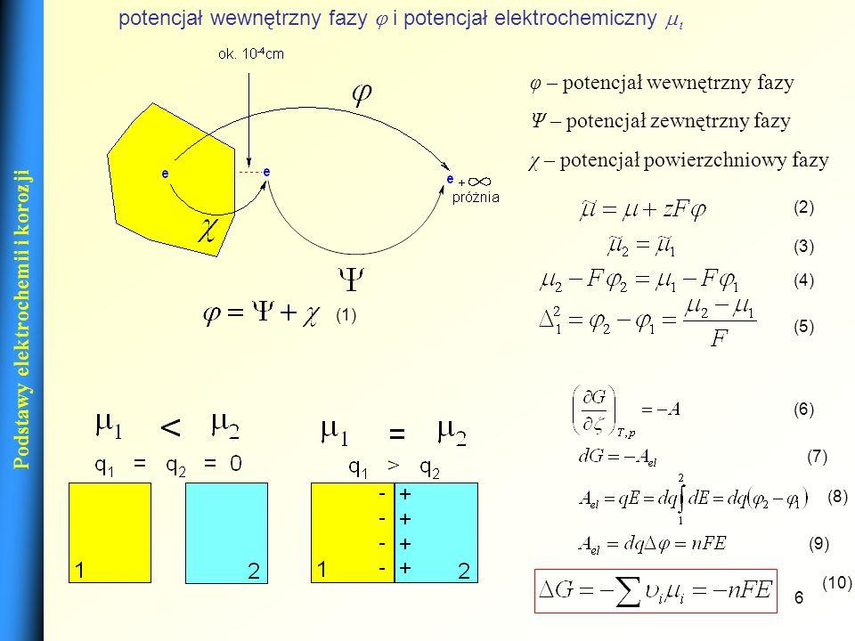 7 Potencjał elektrody, równanie Nersta Podstawy elektrochemii i korozji Pt | H 2 | HCl(c) | AgCl(s) | Ag | Pt (12) (14) 1 2 3 4 5 1 Pt (e) | H 2 | HCl (H+, Cl -, Ag + ) | AgCl(Cl-, Ag+) | Ag (Cl-, Ag+) | Pt (e) (13) (15) (16) (17) (21) (22) (18, 19) (20)