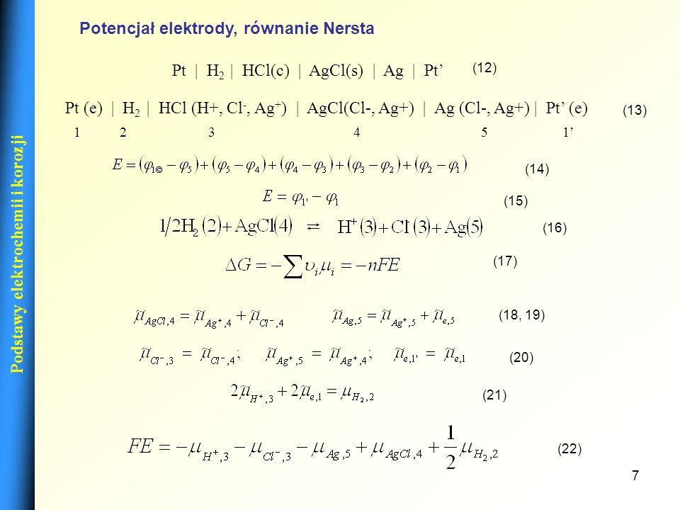 8 Podstawy elektrochemii i korozji Potencjał elektrody, równanie Nersta Równanie Nersta (27) (26) (25) (24) (23) (22)