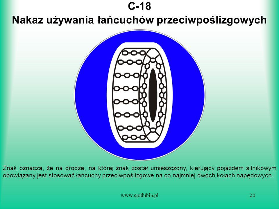 www.sp8lubin.pl20 C-18 Znak oznacza, że na drodze, na której znak został umieszczony, kierujący pojazdem silnikowym obowiązany jest stosować łańcuchy