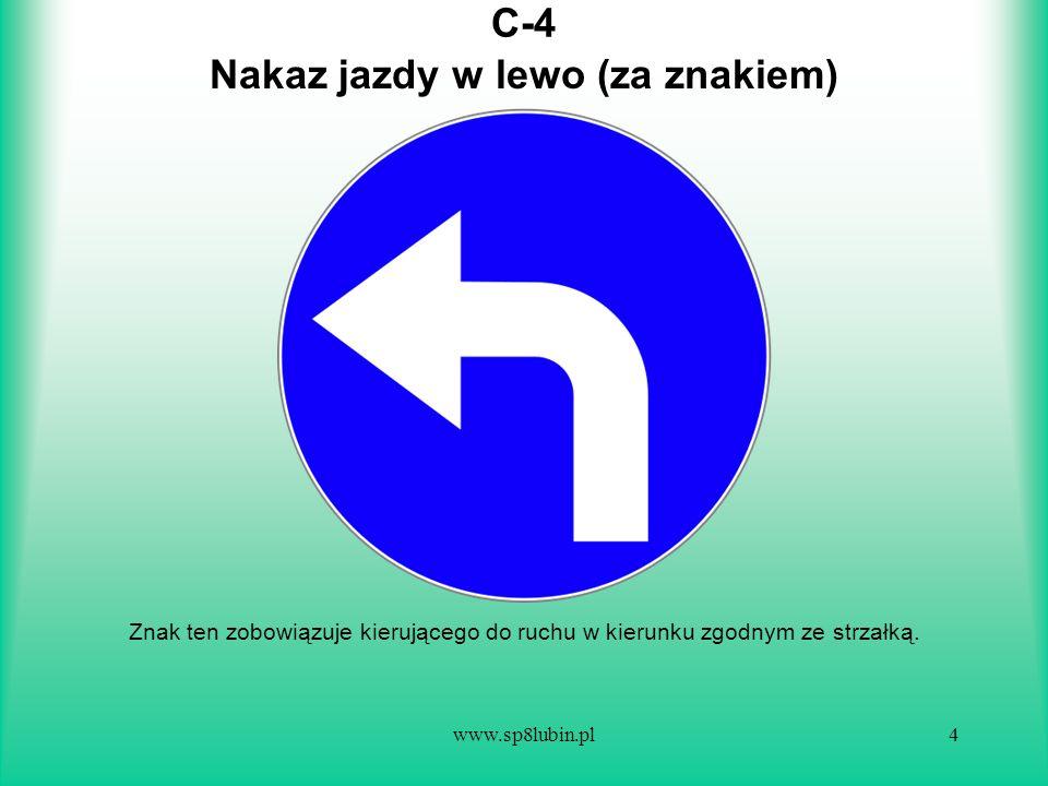 www.sp8lubin.pl15 C-14 Znak ten oznacza, że kierujący, przy zachowaniu ograniczeń prędkości wynikających z przepisów szczegółowych, obowiązany jest jechać z prędkością nie mniejszą niż określona na znaku liczbą kilometrów na godzinę, chyba że warunki ruchu lub jego bezpieczeństwo wymagają zmniejszenia prędkości.