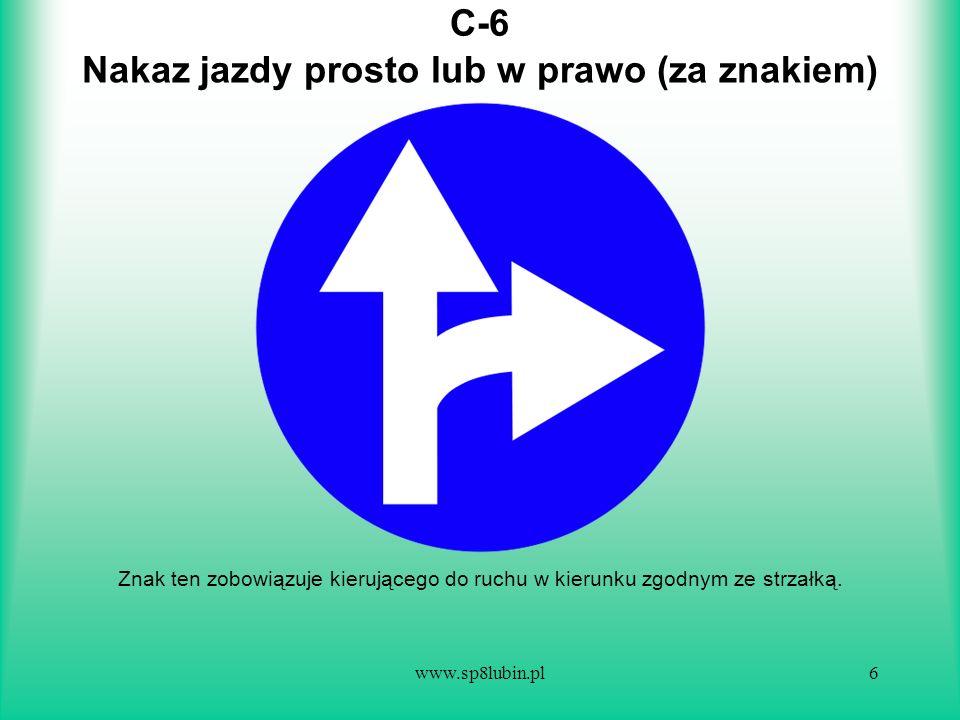 www.sp8lubin.pl17 C-16 Znak ten oznacza drogę lub jej część przeznaczoną dla pieszych, którzy są obowiązani z niej korzystać.