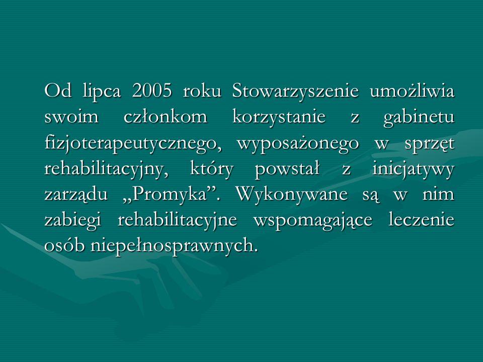 Od lipca 2005 roku Stowarzyszenie umożliwia swoim członkom korzystanie z gabinetu fizjoterapeutycznego, wyposażonego w sprzęt rehabilitacyjny, który powstał z inicjatywy zarządu Promyka.