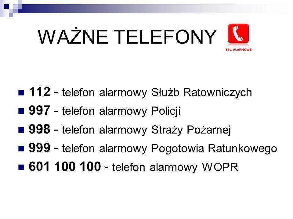 WAŻNE TELEFONY 112 - telefon alarmowy Służb Ratowniczych 997 - telefon alarmowy Policji 998 - telefon alarmowy Straży Pożarnej 999 - telefon alarmowy
